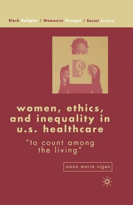 Book Women, Ethics, and Inequality in U.S. Healthcare: To Count among the Living by Aana Marie Vigen