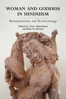 Book Woman and Goddess in Hinduism: Reinterpretations and Re-envisionings by Tracy Pintchman