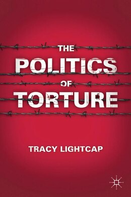 Book The Politics of Torture by Tracy Lightcap