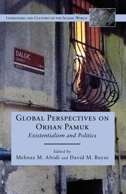 Book Global Perspectives On Orhan Pamuk: Existentialism And Politics by Mehnaz M. Afridi