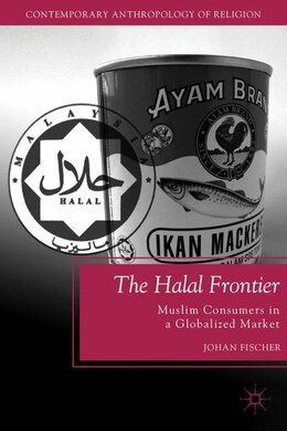 Book The Halal Frontier: Muslim Consumers in a Globalized Market by Johan Fischer