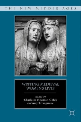 Book Writing Medieval Women's Lives by Charlotte Newman Goldy
