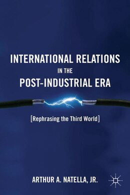 Book International Relations In The Post-Industrial Era: Rephrasing the Third World by Arthur A. Natella