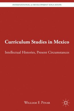 Book Curriculum Studies in Mexico: Intellectual Histories, Present Circumstances by William F. Pinar