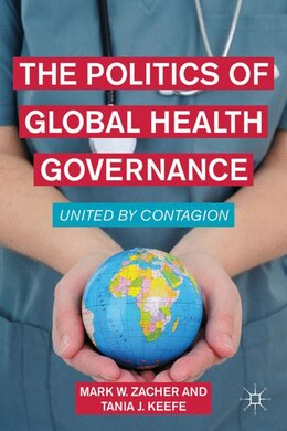 Book The Politics of Global Health Governance: United by Contagion by M. Zacher