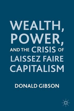 Book Wealth, Power, and the Crisis of Laissez Faire Capitalism by Donald Gibson