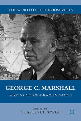 Book George C. Marshall: Servant of the American Nation by Charles F Brower
