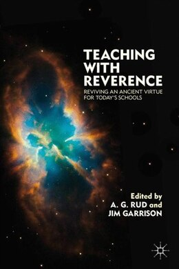 Book Teaching with Reverence: Reviving an Ancient Virtue for Today's Schools by A. G. Rud