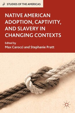 Book Native American Adoption, Captivity, and Slavery in Changing Contexts by Stephanie Pratt