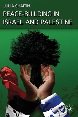 Book Peace-Building In Israel And Palestine: Social Psychology and Grassroots Initiatives by Julia Chaitin
