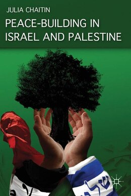 Book Peace-Building In Israel And Palestine: Social Psychology and Grassroots Initiatives by J. Chaitin