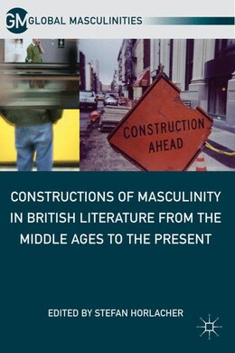 Book Constructions Of Masculinity In British Literature From The Middle Ages To The Present by S. Horlacher
