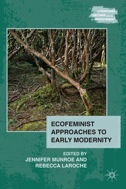Book Ecofeminist Approaches To Early Modernity by Jennifer Munroe