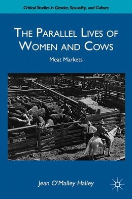 Book The Parallel Lives of Women and Cows: Meat Markets by Jean O'Malley Halley