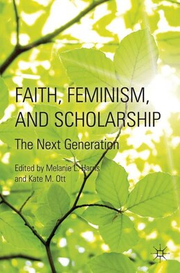 Book Faith, Feminism, and Scholarship: The Next Generation by Melanie L. L. Harris