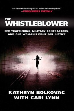 Book The Whistleblower: Sex Trafficking, Military Contractors, and One Woman's Fight for Justice by Kathryn Bolkovac