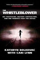 The Whistleblower: Sex Trafficking, Military Contractors, and One Woman's Fight for Justice