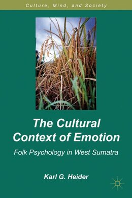Book The Cultural Context of Emotion: Folk Psychology in West Sumatra by Karl G. Heider
