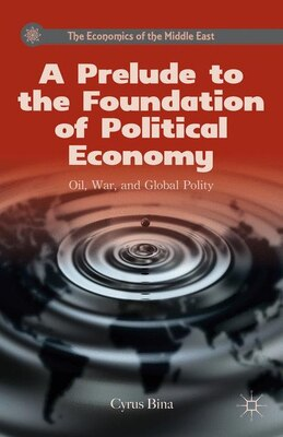 Book A Prelude to the Foundation of Political Economy: Oil, War, and Global Polity by Cyrus Bina