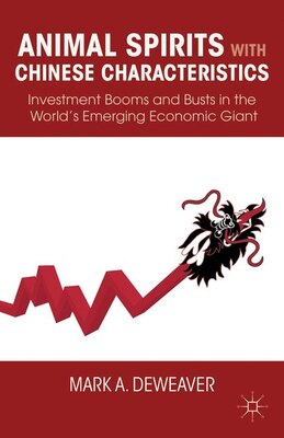 Book Animal Spirits with Chinese Characteristics: Investment Booms and Busts in the World's Emerging… by Mark A. DeWeaver