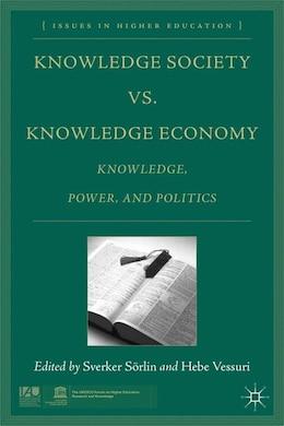 Book Knowledge Society vs. Knowledge Economy: Knowledge, Power, and Politics by S. Sörlin