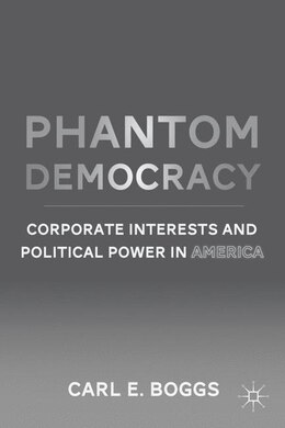 Book Phantom Democracy: Corporate Interests and Political Power in America by Carl Boggs