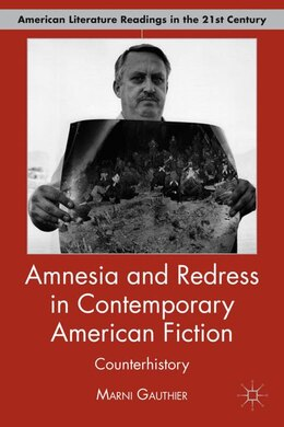 Book Amnesia And Redress In Contemporary American Fiction: Counterhistory by Marni Gauthier