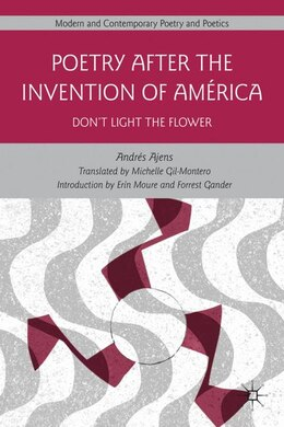 Book Poetry After The Invention Of América: Don't Light The Flower by Andrés Ajens