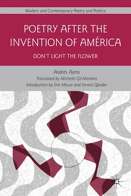 Book Poetry After The Invention Of América: Don't Light The Flower by A. Ajens