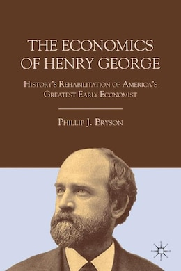 Book The Economics of Henry George: History's Rehabilitation of America's Greatest Early Economist by Phillip J. Bryson