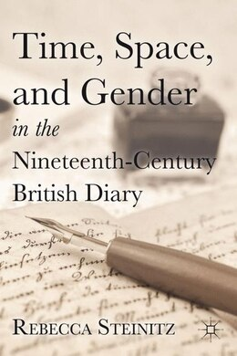 Book Time, Space, And Gender In The Nineteenth-century British Diary by Rebecca Steinitz