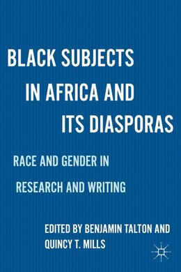 Book Black Subjects in Africa and Its Diasporas: Race and Gender in Research and Writing by Benjamin Talton