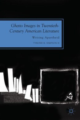 Book Ghetto Images in Twentieth-Century American Literature: Writing Apartheid by Tyrone R. Simpson II