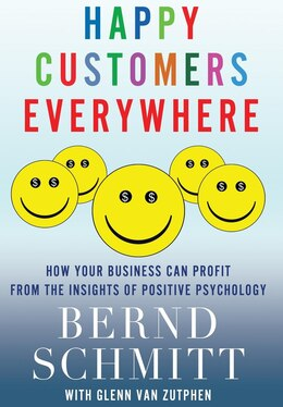 Book Happy Customers Everywhere: How Your Business Can Profit from the Insights of Positive Psychology by Bernd Schmitt