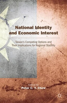 Book National Identity and Economic Interest: Taiwan's Competing Options and Their Implications for… by Peter C. Y. Chow