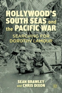Book Hollywood's South Seas and the Pacific War: Searching for Dorothy Lamour by Sean Brawley