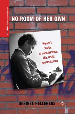 Book No Room of Her Own: Women's Stories of Homelessness, Life, Death, and Resistance by Desiree Hellegers