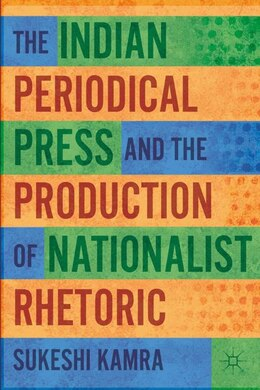 Book The Indian Periodical Press and the Production of Nationalist Rhetoric by S. Kamra