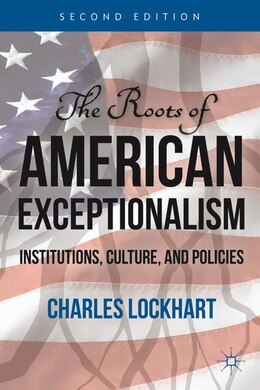 Book The Roots of American Exceptionalism: Institutions, Culture, and Policies by Charles Lockhart