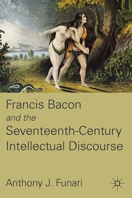 Book Francis Bacon And The Seventeenth-century Intellectual Discourse by A. Funari