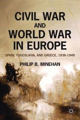 Book Civil War And World War In Europe: Spain, Yugoslavia, and Greece, 1936-1949 by Philip B. Minehan