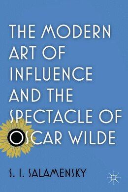 Book The Modern Art of Influence and the Spectacle of Oscar Wilde by S. I. Salamensky