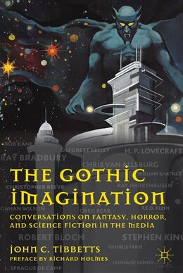 Book The Gothic Imagination: Conversations On Fantasy, Horror, And Science Fiction In The Media by John C. Tibbetts