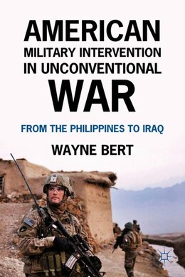 Book American Military Intervention In Unconventional War: From The Philippines To Iraq by Wayne Bert