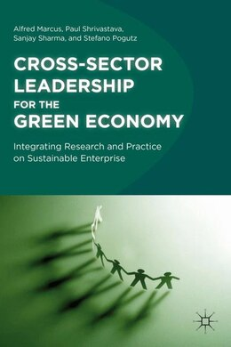 Book Cross-Sector Leadership for the Green Economy: Integrating Research and Practice on Sustainable… by Alfred Marcus