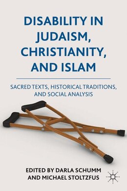 Book Disability In Judaism, Christianity, And Islam: Sacred Texts, Historical Traditions, And Social… by Darla Schumm