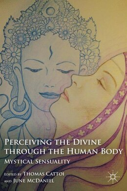 Book Perceiving The Divine Through The Human Body: Mystical Sensuality by T. Cattoi