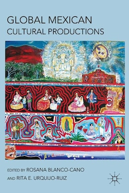 Book Global Mexican Cultural Productions by Rosana Blanco-Cano