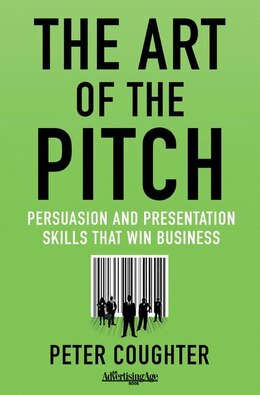 Book The Art of the Pitch: Persuasion and Presentation Skills that Win Business by Peter Coughter