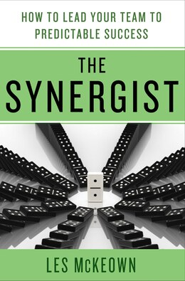 Book The Synergist: How to Lead Your Team to Predictable Success: How to Lead Your Team to Predictable… by Les Mckeown